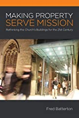 Making Property Serve Mission: Re-thinking the Church's Buildings for the 21st Century Paperback