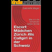 Escort Mädchen Zürich  Als Callgirl in der Schweiz: Wie ich die Schweizer lieben lernte