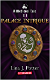 Palace Intrigue: A Strong Woman in the Middle Ages (A Medieval Tale Book 3)