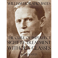 The Cure of Imperfect Sight by Treatment Without Glasses: Illustrated (English Edition)