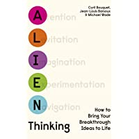 Alien Thinking: How to Bring Your Breakthrough Ideas to Life