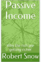 Passive Income: Why the rich are getting richer Kindle Edition