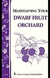 Maintaining Your Dwarf Fruit Orchard: Storey's Country Wisdom Bulletin A-134 (Storey/Garden Way Publishing bulletin)