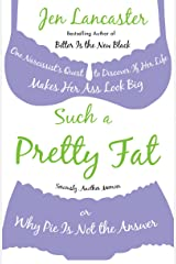 Such a Pretty Fat: One Narcissist's Quest To Discover if Her Life Makes Her Ass Look Big, Or Why Pi e is Not The Answer Kindle Edition