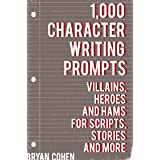 1,000 Character Writing Prompts: Villains, Heroes and Hams for Scripts, Stories and More (Story Prompts for Journaling, Blogg