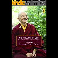 No coração da vida: Sabedoria e compaixão para o cotidiano