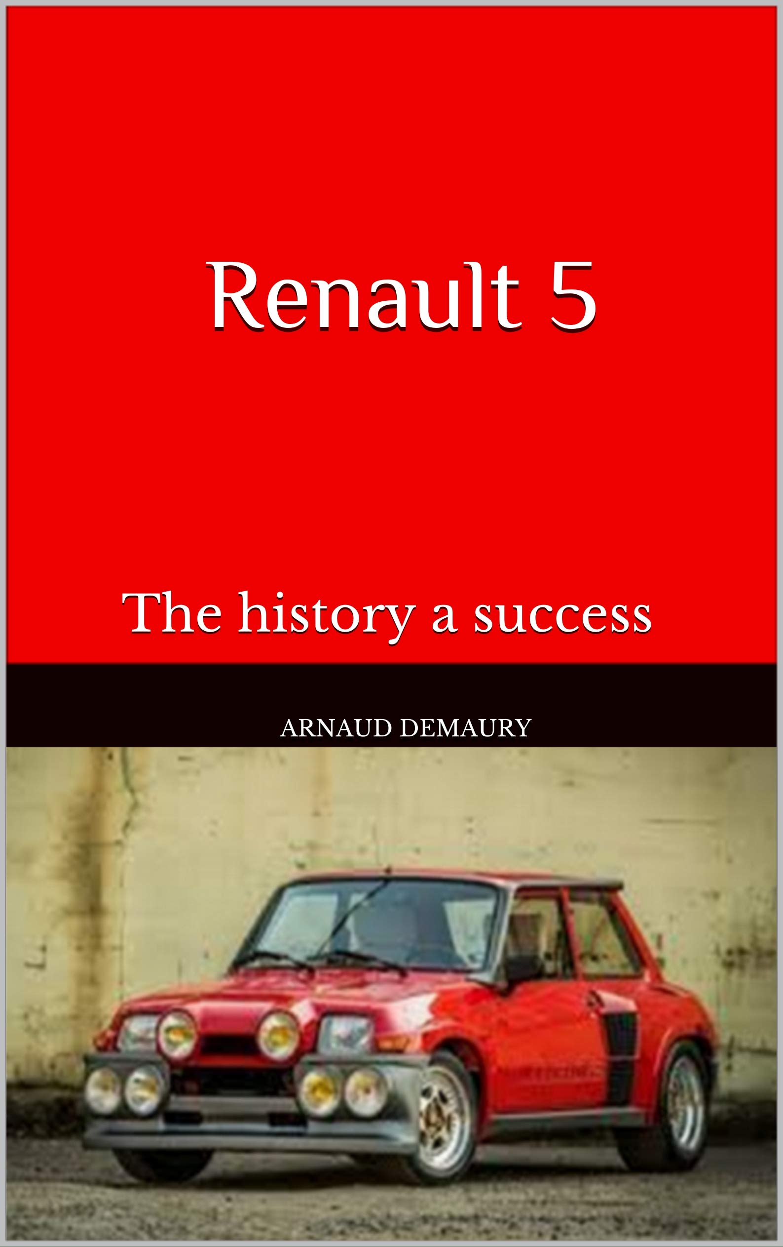 Renault 5: The history a success por Arnaud Demaury