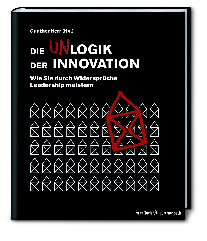 Die Unlogik Der Innovation  Wie Sie Durch Widersprüche Leadership Meistern