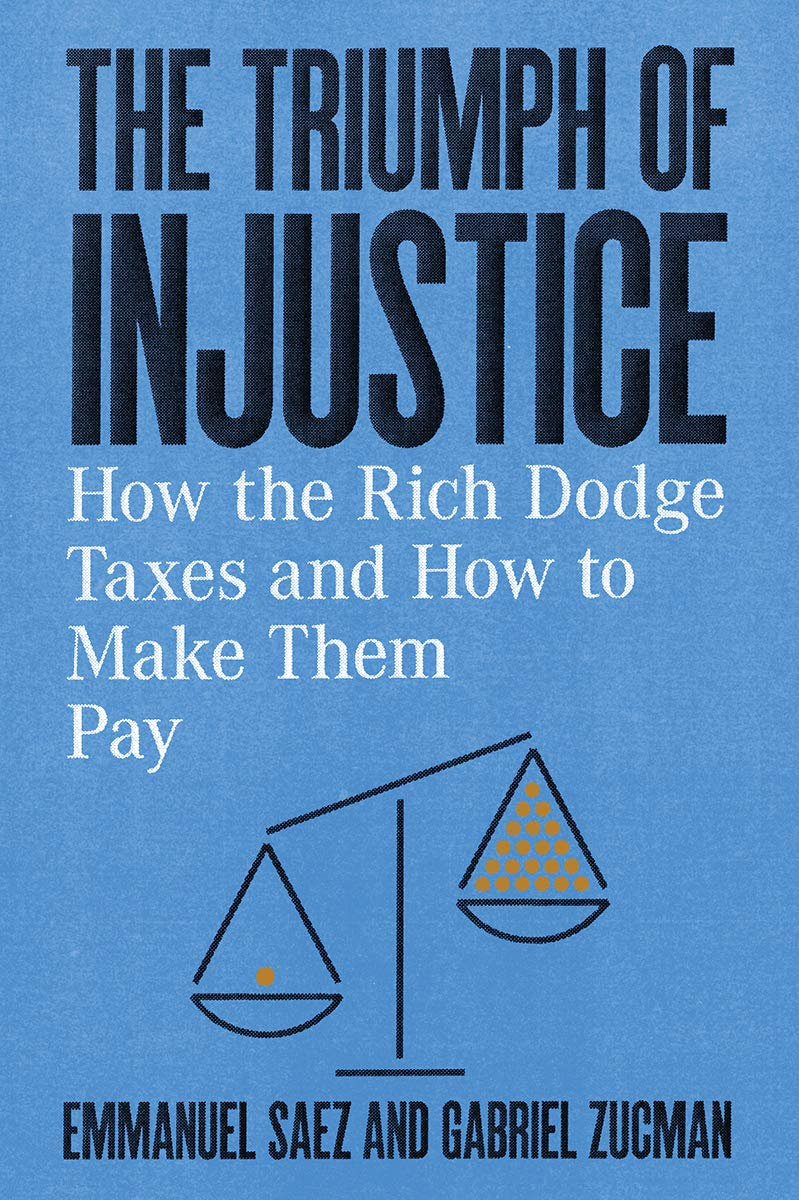 The Triumph of Injustice: How the Rich Dodge Taxes and How to Make Them Pay by W. W. Norton & Company