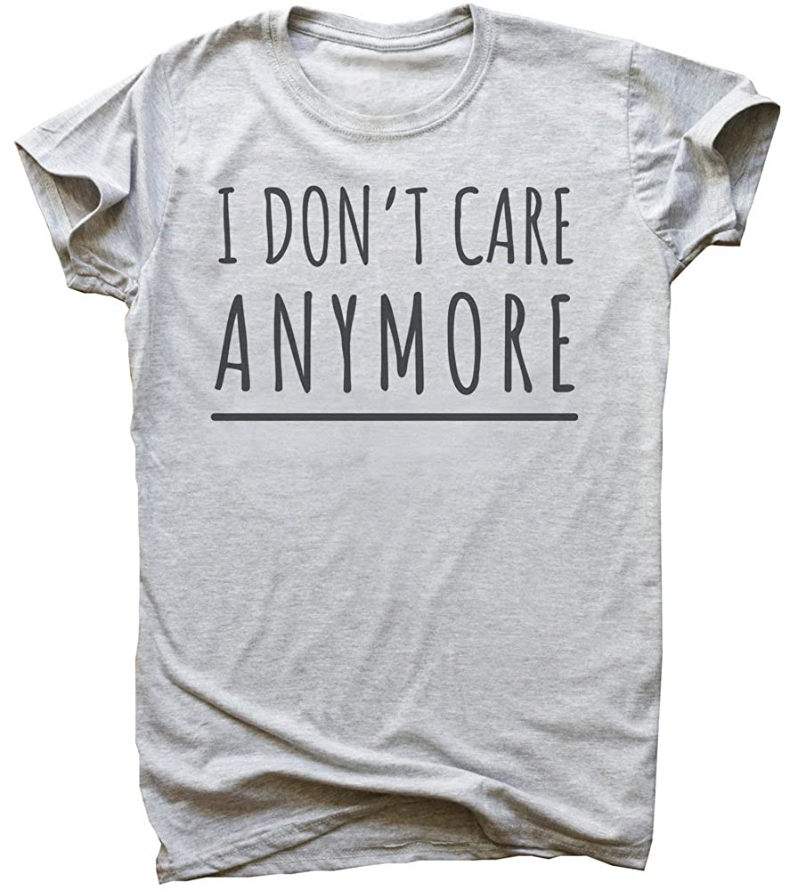 I Dont Care Anymore Mens T-Shirt