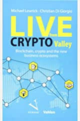 Live from Crypto Valley: Blockchain, crypto and the new business ecosystems Paperback