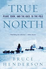 True North: Peary, Cook, and the Race to the Pole Kindle Edition