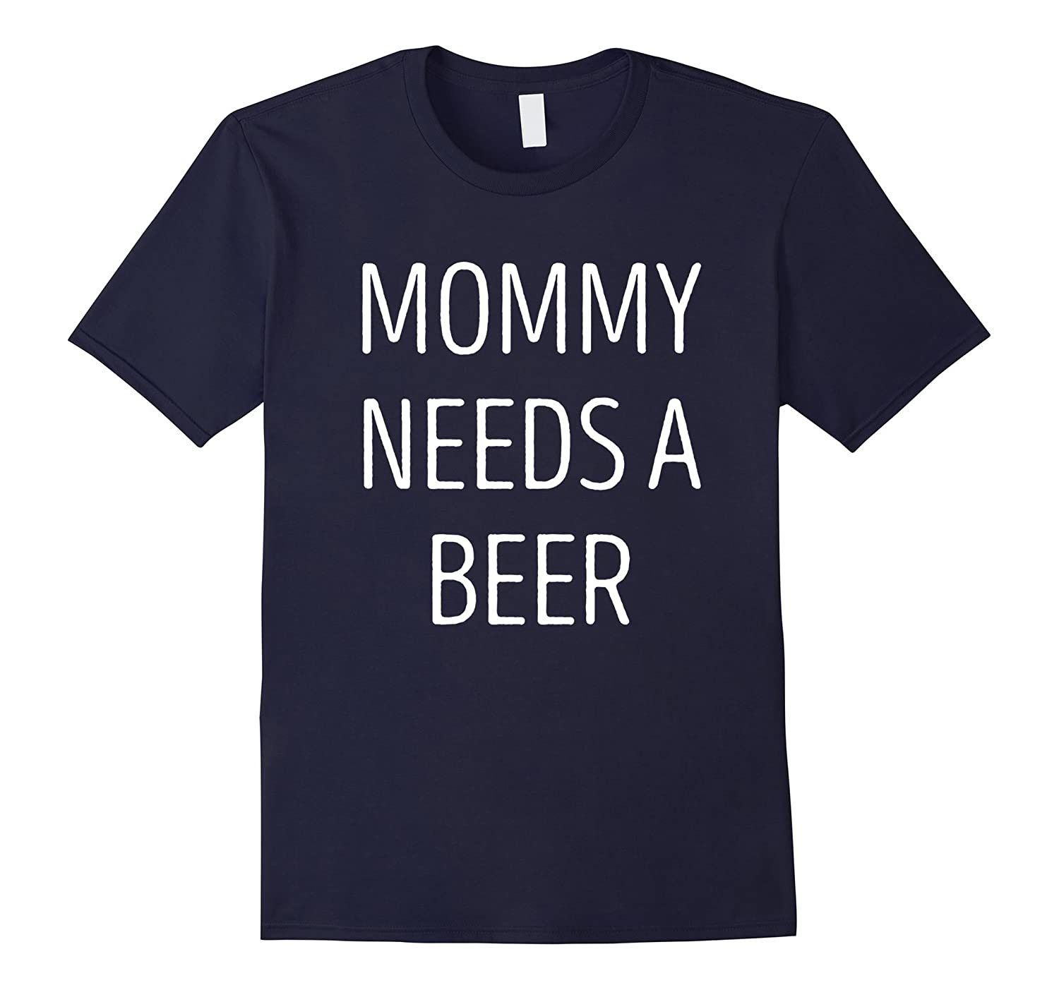 Mommy Needs a Beer Funny Mom TShirt-BN