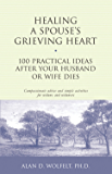 Healing a Spouse's Grieving Heart: 100 Practical Ideas After Your Husband or Wife Dies (Healing Your Grieving Heart…