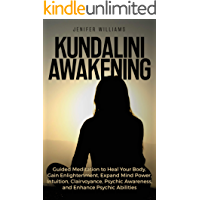 Kundalini Awakening: Guided Meditation to Heal Your Body, Gain Enlightenment, Expand Mind Power, Intuition, Clairvoyance, Psychic Awareness, and Enhance Psychic Abilities