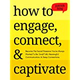 How to Engage, Connect, & Captivate: Become the Social Presence You've Always Wanted To Be. Small Talk, Meaningful Communicat