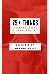 75+ Things I Learned Living 22 Years Abroad Kindle Edition