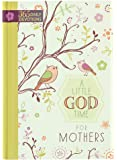 A Little God Time for Mothers: 365 Daily Devotions (Hardcover)– Inspirational Devotionals for Mothers of All Ages…