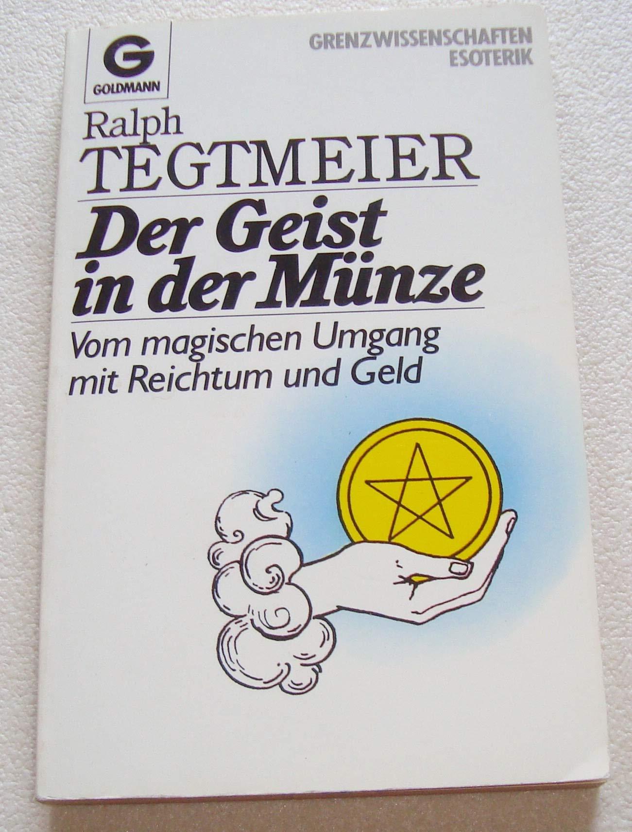 Der Geist in der Münze: Vom magischen Umgang mit Reichtum und Geld Taschenbuch – 1. April 1988 Ralph Tegtmeier Goldmann Verlag 3442118204 Grenzwissenschaften