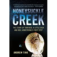 Honeysuckle Creek: The Story of Tom Reid, a Little Dish and Neil Armstrong's First Step