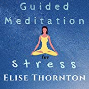 Guided Meditation for Stress | Elise Thornton