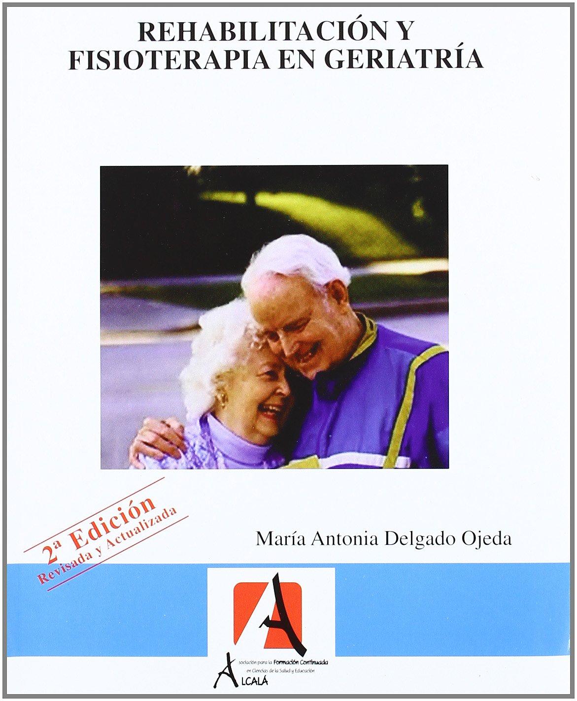 Rehabilitacion Y Fisioterapia En Geriatría.Gerontología: Amazon.es: María Antonia Delgado Ojeda: Libros
