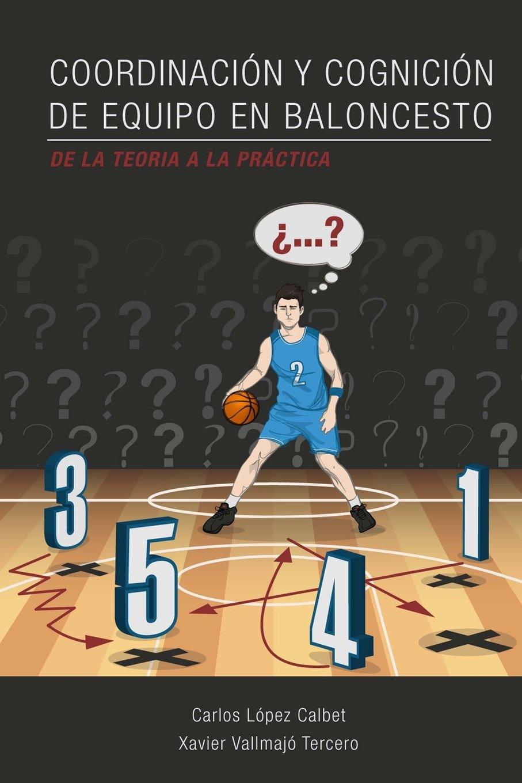 Coordinacion y cognicion de equipo en baloncesto. De la teoria a la practica Tapa blanda – 21 abr 2017 Carlos Lopez Calbet Xavier Vallmajo Tercero 1545539022 Non-Fiction