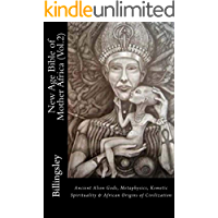 New Age Bible of Mother Africa (Vol.2): Ancient Alien Gods, Metaphysics, Kemetic Spirituality & African Origins of Civilization