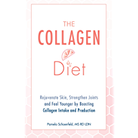 The Collagen Diet: Rejuvenate Skin, Strengthen Joints and Feel Younger by Boosting Collagen Intake and Production