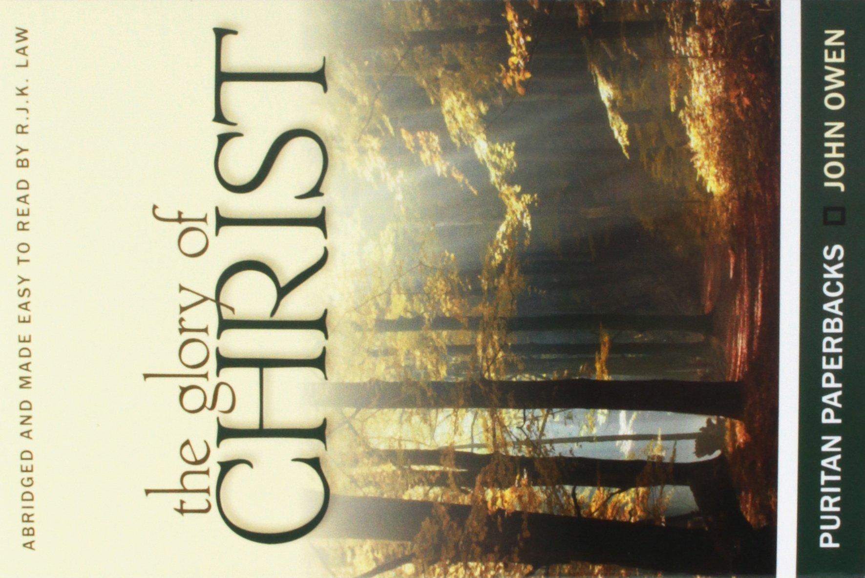 The Glory of Christ (Puritan Paperbacks: Treasures of John Owen for Today's Readers)