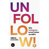 UNFOLLOW!: Wie Instagram unser Leben zerstört