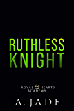 Ruthless Knight (Royal Hearts Academy)