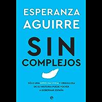Sin complejos: Solo una derecha unida y orgullosa de su historia puede volver a gobernar España (Spanish Edition)