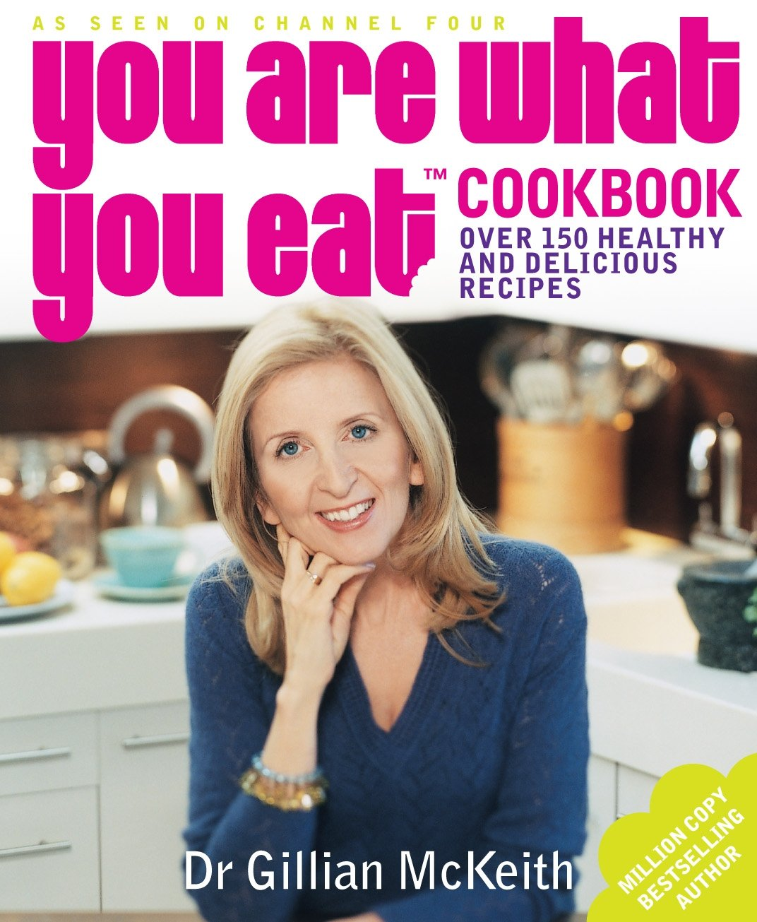 You Are What You Eat Cookbook: Over 150 Easy And Delicious Recipes To Inspire The Healthy New by Gillian Mckeith