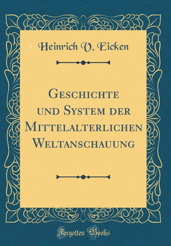 Download Geschichte Und System Der Mittelalterlichen Weltanschauung (Classic Reprint) (German Edition) PDF ePub ebook