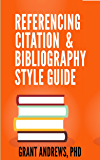 Referencing, Citation and Bibliography Style Guide: How to Cite Sources and Integrate Quotes (Essay and Thesis Writing Book 13)