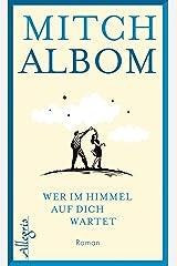 Wer im Himmel auf dich wartet: Roman (German Edition) Kindle Edition
