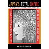Japan's Total Empire: Manchuria and the Culture of Wartime Imperialism (Volume 8) (Twentieth Century Japan: The Emergence of