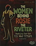 The Women Behind Rosie the Riveter: Working for the U.S. War Effort (Women and War)