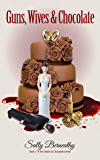 Guns, Wives and Chocolate (Death by Chocolate Book 7)