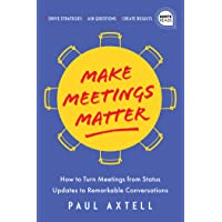 Make Meetings Matter: How to Turn Meetings from Status Updates to Remarkable Conversations