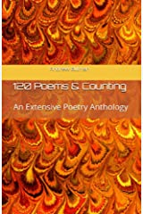 120 Poems & Counting: An Extensive Poetry Anthology Kindle Edition