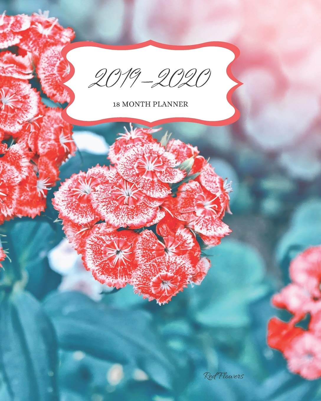 2019 - 2020 18 Month Planner; Red Flowers: 8 x 10 US Month ...