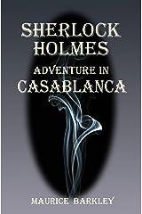 SHERLOCK HOLMES: ADVENTURE IN CASABLANCA Kindle Edition