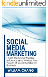 Social Media: Social Media Marketing- Learn the Social Media Influence and Witness the Power of Social Media for Business (Social Media Marketing, Facebook, ... Instagram, YouTube, Google+ Marketing.)