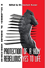Protection of A Holy Rebellious Yes to Life: A Philosophy of Azsacra Zarathustra (A Critical Miscellany) Paperback