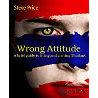 Wrong Attitude: A brief guide to living and visiting Thailand (English Edition)