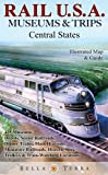 Rail USA Central States Map & Guide to 425 Train Rides, Historic Depots, Railroad & Trolley Museums, Model Layouts, Train Watching Hotspots, Dinner Trains & More - Rail U.S.A. Museums & Trips!
