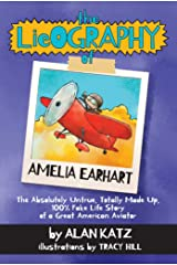The Lieography of Amelia Earhart: The Absolutely Untrue, Totally Made Up, 100% Fake Life Story of a Great American Aviator Kindle Edition