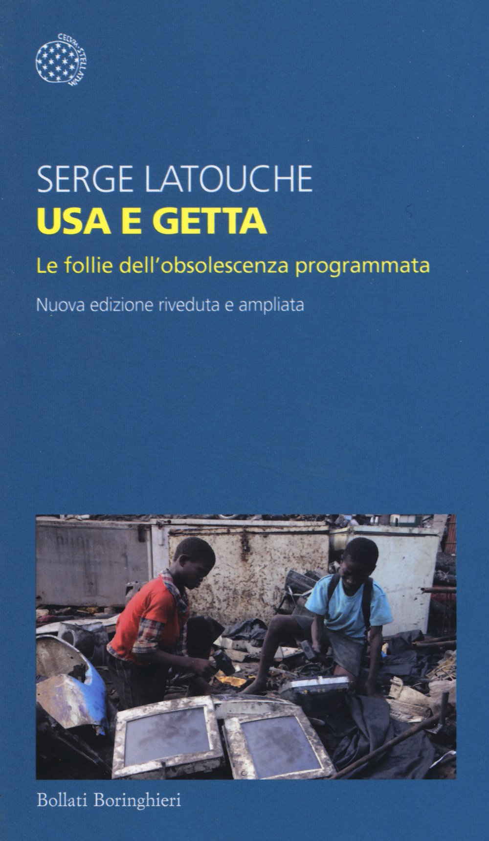 Usa e getta. Le follie dell'obsolescenza programmata Copertina flessibile – 23 apr 2015 Serge Latouche F. Grillenzoni Bollati Boringhieri 8833926478